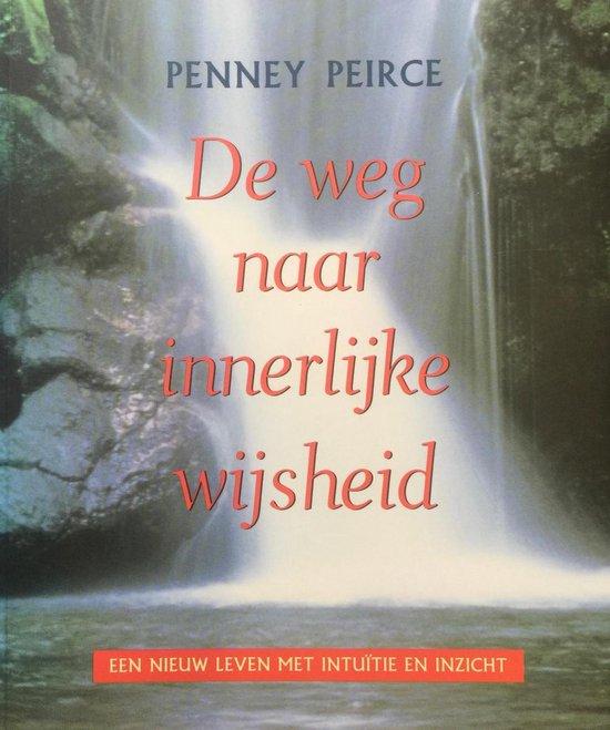 DE WEG NAAR INNERLIJKE WIJSHEID - Penney Peirce |