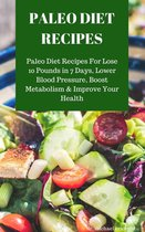 Omslag Paleo Diet Recipes: Paleo Diet Recipes For Lose 10 Pounds in 7 Days, Lower Blood Pressure, Boost Metabolism & Improve Your Health