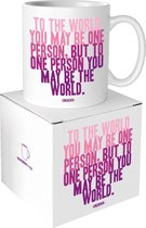 """Quotable Mug To The World You May Be One Person, But To One Person You May Be The World"""