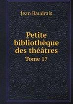 Petite Bibliotheque Des Theatres Tome 17