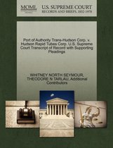Port of Authority Trans-Hudson Corp. V. Hudson Rapid Tubes Corp. U.S. Supreme Court Transcript of Record with Supporting Pleadings