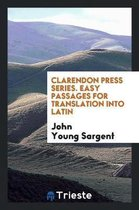 Clarendon Press Series. Easy Passages for Translation Into Latin