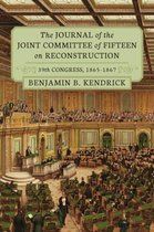 The Journal of the Joint Committee of Fifteen on Reconstruction 39th Congress, 1865-1867