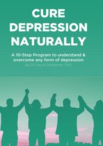 Cure Depression Naturally: A 10-Step Program To Understand & Overcome Any Form Of Depression