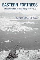 Eastern Fortress - A Military History of Hong Kong, 1840-1970