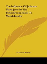 The Influence of Judaism Upon Jews in the Period from Hillel to Mendelssohn