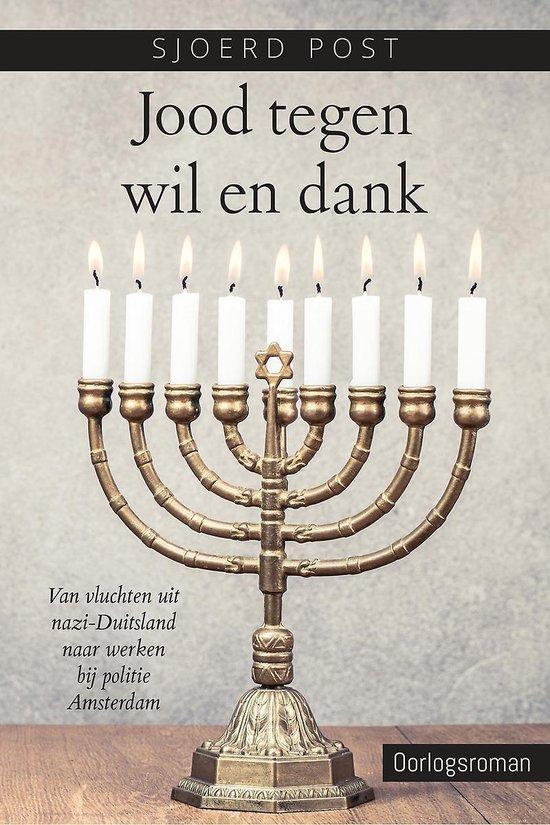 Jood tegen wil en dank - van vluchten uit nazi-duitsland naar werken bij politie Amsterdam - Sjoerd Post |