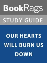 Summary & Study Guide: Our Hearts Will Burn Us Down