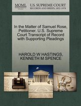In the Matter of Samuel Rose, Petitioner. U.S. Supreme Court Transcript of Record with Supporting Pleadings