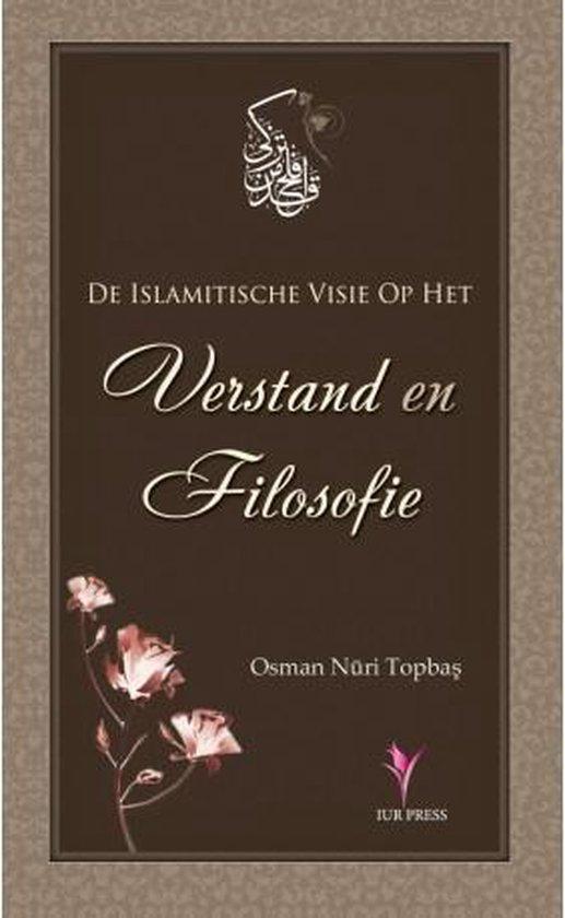 De islamitische visie op het verstand en filosofie - Osman Nuri Topbas |