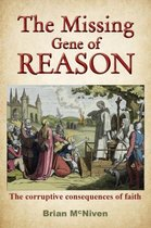 The Missing Gene Of Reason - the Corruptive Consequences of Faith