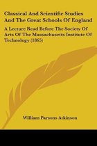 Classical and Scientific Studies and the Great Schools of England