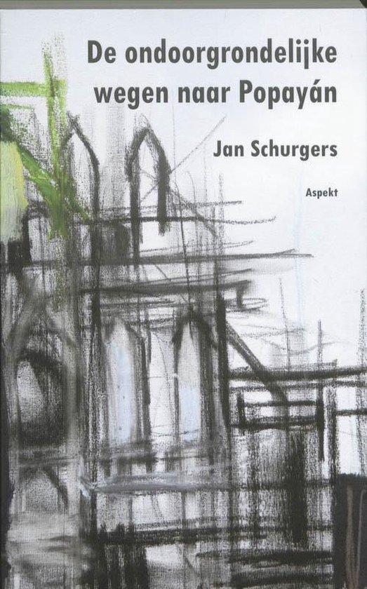 De ondoorgrondelijke wegen naar Popayan - Jan Schurgers |