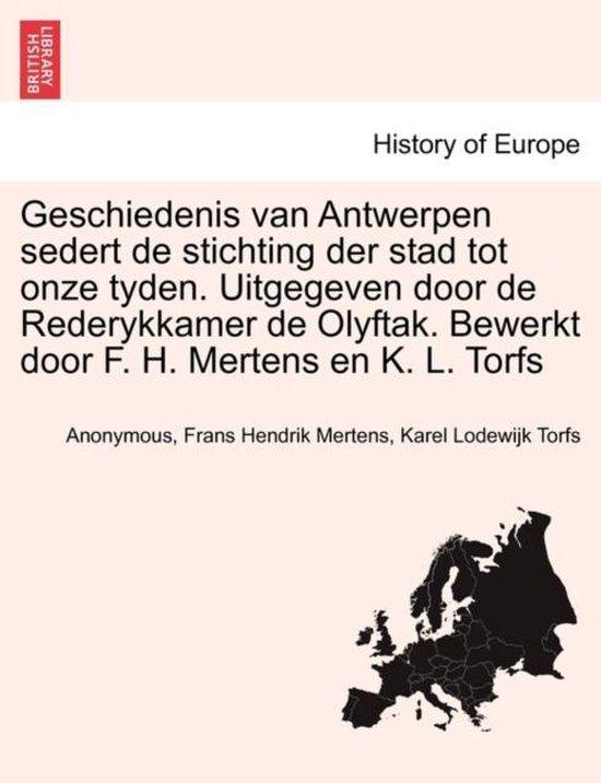Geschiedenis van Antwerpen sedert de stichting der stad tot onze tyden. uitgegeven door de rederykkamer de olyftak. bewerkt door f. h. mertens en k. l. torfs. derde deel - Anonymous |