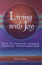 Living With Joy - Keys to Personal Power & Spiritual Transformation