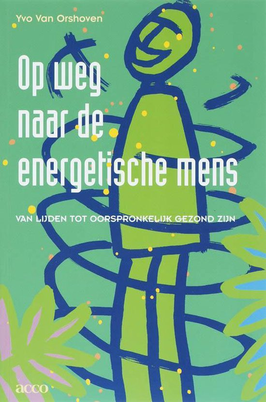 Op weg naar de energetische mens - Yvo van Orshoven |