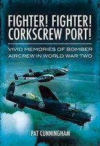 Omslag Fighter! Fighter! Corkscrew Port! Vivid Memories of Bomber Aircrew in World War Two