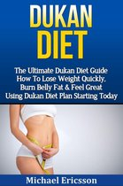 Dukan Diet: The Ultimate Dukan Diet Guide - How To Lose Weight Quickly, Burn Belly Fat & Feel Great Using Dukan Diet Plan Starting Today