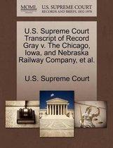 U.S. Supreme Court Transcript of Record Gray V. the Chicago, Iowa, and Nebraska Railway Company, et al.
