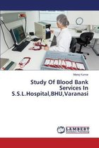 Study Of Blood Bank Services In S.S.L.Hospital, BHU, Varanasi