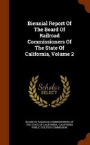 Biennial Report of the Board of Railroad Commissioners of the State of California, Volume 2