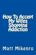 How to Accept My Wifes Shopping Addiction
