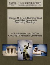 Brown V. U. S. U.S. Supreme Court Transcript of Record with Supporting Pleadings