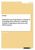 Individual Case Study Report. a Change of Leadership Style Within the Lufthansa Technik Using Expert Interviews and Swot-Analysis