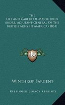 The Life and Career of Major John Andre, Adjutant-General of the British Army in America (1861)