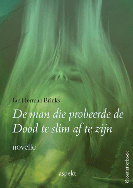 De man die probeerde de dood te slim af te zijn - Jan Herman Brinks  