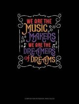 We Are the Music Makers We Are the Dreamers of Dreams
