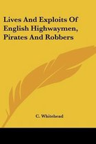 Lives and Exploits of English Highwaymen, Pirates and Robbers