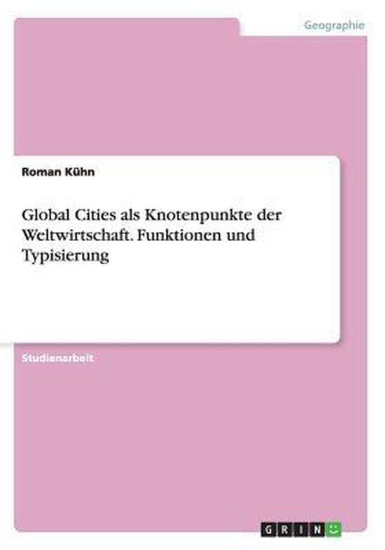 Global Cities als Knotenpunkte der Weltwirtschaft. Funktionen und Typisierung