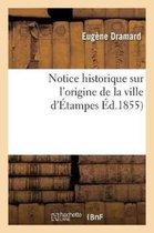 Notice historique sur l'origine de la ville d'Etampes, par E. Dramard,