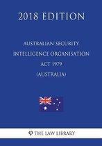 Australian Security Intelligence Organisation ACT 1979 (Australia) (2018 Edition)