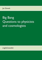 Big Bang - Questions to physicists and cosmologists
