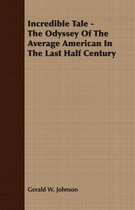 Incredible Tale - The Odyssey Of The Average American In The Last Half Century