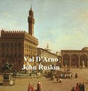 Val D'Arno: Ten Lectures On The Tuscan Art Directly Antecedent To The Florentine Year Of Victories