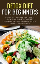 Omslag Detox Diet For Beginners: Detox Diet Recipes For Lose 25 Pounds In a Month, Prevent Diseases, Transform Your Body & Improve Your Health