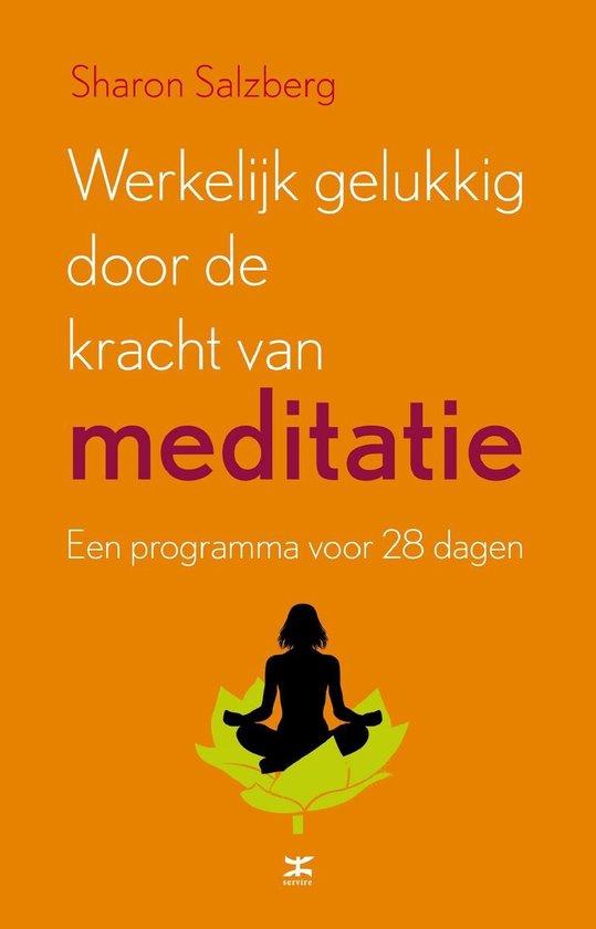 Werkelijk gelukkig worden door de kracht van meditatie - Sharon Salzberg |