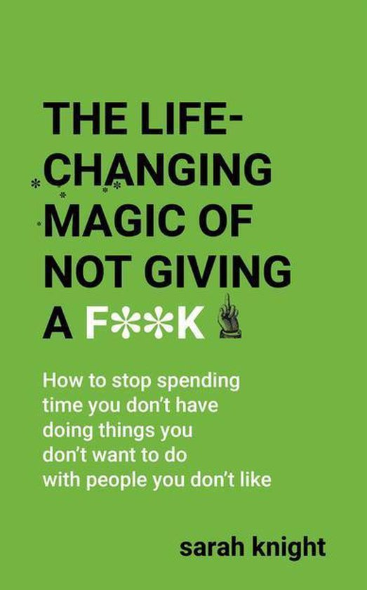 Boek cover The Life-Changing Magic of Not Giving a F**k van Sarah Knight (Onbekend)