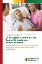 A Percepcao Sobre Saude Bucal de Pacientes Hospitalizados