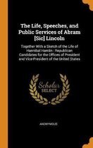 The Life, Speeches, and Public Services of Abram [sic] Lincoln