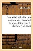 Du Droit de Retention, En Droit Romain Et En Droit Francais