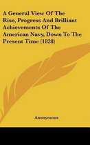 A General View of the Rise, Progress and Brilliant Achievements of the American Navy, Down to the Present Time (1828)