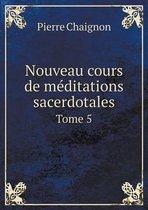 Nouveau Cours de Meditations Sacerdotales Tome 5