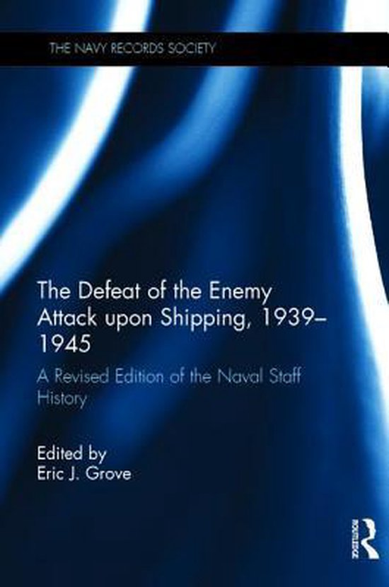 The Defeat of the Enemy Attack on Shipping, 1939-1945