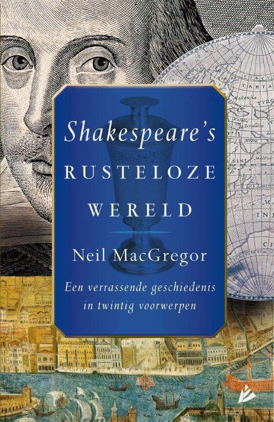 Shakespeare's rusteloze wereld. Een verrassende geschiedenis in twintig voorwerpen - Neil MacGregor |