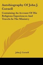 Autobiography of John J. Cornell: Containing an Account of His Religious Experiences and Travels in the Ministry