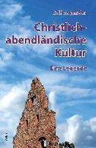 Christlich-abendländische Kultur. Eine Legende